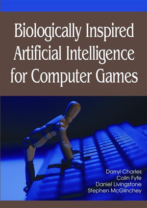 Biologically Inspired Artificial Intelligence for Computer Games - Darryl Charles