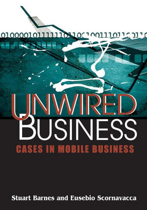 Unwired Business : Cases in Mobile Business - Stuart Barnes