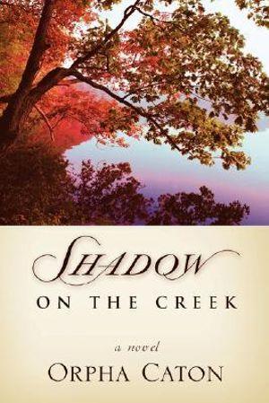 Shadow On The Creek Orpha Caton