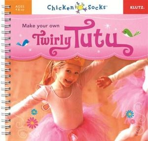 Make Your Own Twirly Tutu : Dress a prima ballerina without sewing a stitch :  Klutz Chicken Socks Series - Klutz