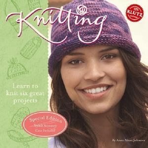 Knitting : Learn to Knit Six Great Projects - Anne Akers Johnson