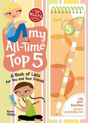 Klutz : My All-time Top 5 : A Book of Lists for You and Your Friends - Karen Phillips