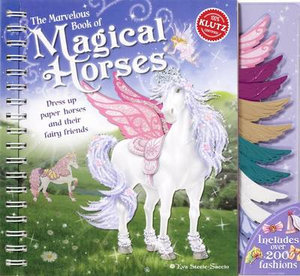 The Marvelous Book of Magical Horses : Dress up Paper Horses and Their Fairy Friends : Klutz Series - Klutz