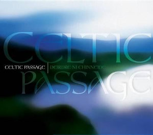 Celtic Passage : A Musical Journey to the Depths of the Celtic Spirit - Deidre Ni Chinneide
