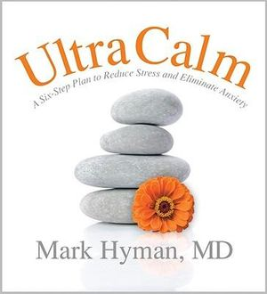 Ultracalm : A 6-Step Plan to Reduce Stress and Eliminate Anxiety - Dr. Mark Hyman
