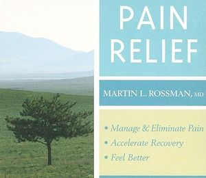 Pain Relief : Clinically Proven, Guided Visualization Practices - Martin L. Rossman