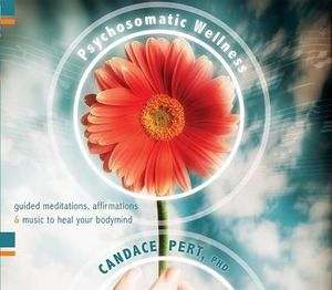 Psychosomatic Wellness : Guided Meditations, Affirmations and Music to Heal Your Body and Mind - Candace Pert