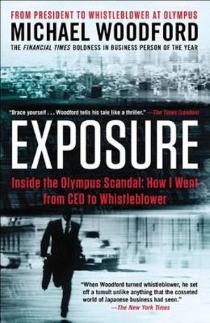 Exposure : Inside the Olympus Scandal: How I Went from CEO to Whistleblower - Michael Woodford