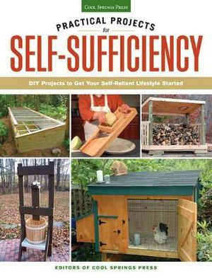 Practical Projects for Self-Sufficiency : DIY Projects to Get Your Self-reliant Lifestyle Started - Chris Peterson