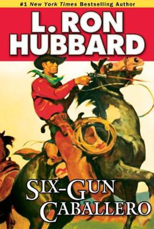 Six-Gun Caballero : Stories From the Golden Age Collection - L. Ron Hubbard
