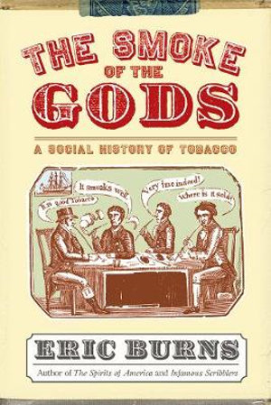The Smoke of the Gods : A Social History of Tobacco - Eric Burns