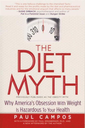 The Diet Myth : Why America's Obsession With Weight Is Hazardous To Your Health - Paul Campos