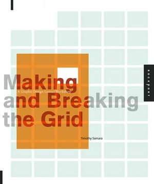 Making and Breaking the Grid : A Layout Design Workshop - Timothy Samara