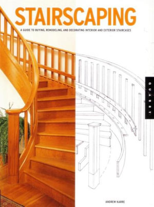 Stairscaping  : A Guide to Buying, Remodeling, and Decorating Interior and Exterior Staircases - Andrew Karre