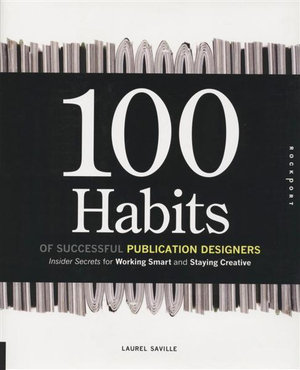 100 Habits of Successful Publication Designers : Insider Secrets for Working Smart and Staying Creative - Laurel Saville