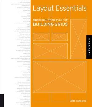 Layout Essentials : 100 Design Principles for Building Grids - Beth Tondreau