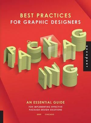 Best Practices for Graphic Designers, Packaging : An Essential Guide for Implementing Effective Package Design Solutions - Grip