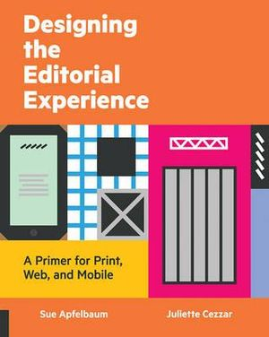 Designing the Editorial Experience : A Primer for Print, Web, and Mobile - Sue Apfelbaum