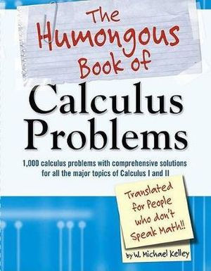 The Humongous Book of Calculus Problems W. Michael Kelley