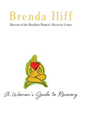 A Womans Guide to Recovery : Written by Brenda Iliff, Director of the Hazelden Women's Recovery Center - Brenda Iliff