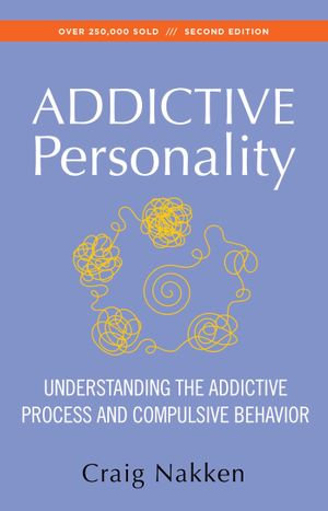 The Addictive Personality : Understanding the Addictive Process and Compulsive Behavior - Craig Nakken