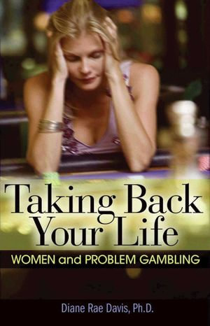 Taking Back Your Life : Women and Problem Gambling - Diane Rae Davis