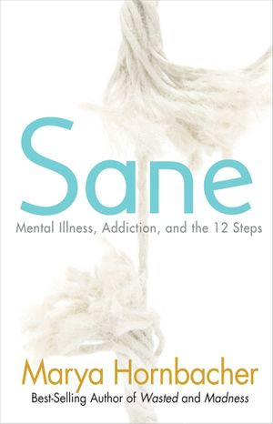 Sane : Mental Illness, Addiction, and the 12 Steps - Marya Hornbacher