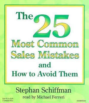 The 25 Most Common Sales Mistakes and How to Avoid Them : And How to Avoid Them - Stephan Schiffman
