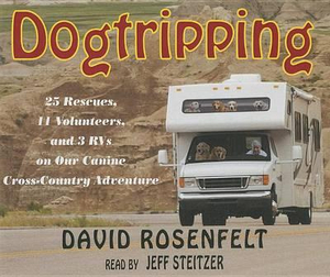 Dogtripping : 25 Rescues, 11 Volunteers, and 3 RVs on Our Canine Cross-Country Adventure - David Rosenfelt
