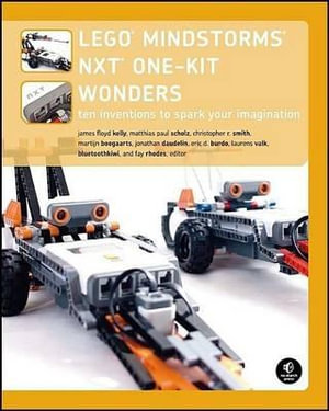 LEGO MINDSTORMS NXT One-Kit Wonders: v. 2 : Ten Inventions to Spark Your Imagination - James Floyd Kelly