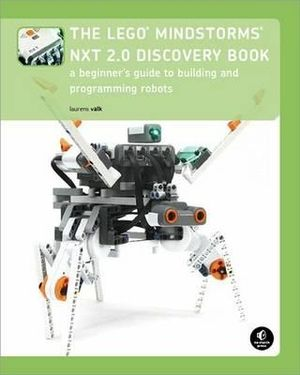 The LEGO MINDSTORMS NXT 2.0 Discovery Book : A Beginner's Guide to Building and Programming Robots - Laurens Valk