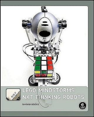 LEGO MINDSTORMS NXT Thinking Robots : Build a Rubik's Cube Solver and a Tic-Tac-Toe Playing Robot! - Daniele Benedettelli