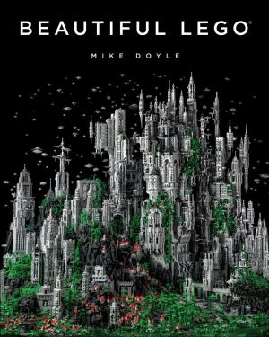Beautiful LEGO - Michael Doyle