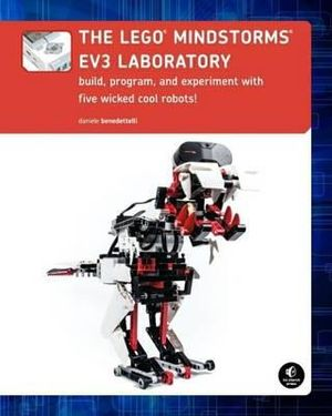 The Lego Mindstorms EV3 Laboratory : Build, Program, and Experiment with Five Wicked Cool Robots! - Daniele Benedettelli