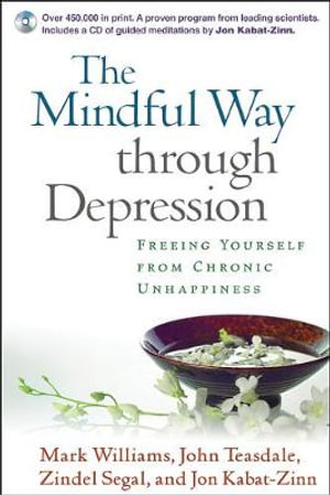 The Mindful Way Through Depression : Freeing Yourself from Chronic Unhappiness - Mark Williams