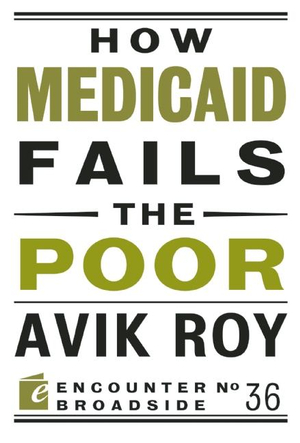How Medicaid Fails the Poor - Avik Roy