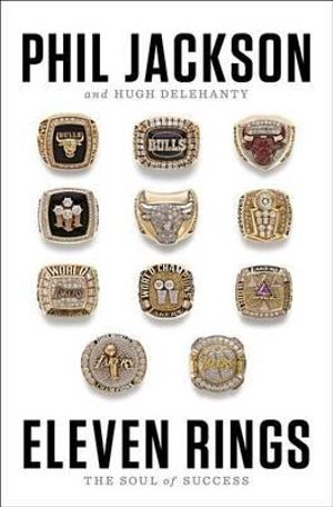 Eleven Rings : The Soul of Success - Phil Jackson