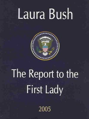 Laura Bush: The Report to the First Lady Robert P. Watson