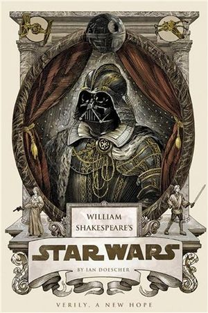 William Shakespeare's Star Wars : Verily, A New Hope - Ian Doescher