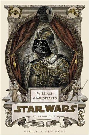 William Shakespeare's Star Wars : Verily, A New Hope - Ian Doescher