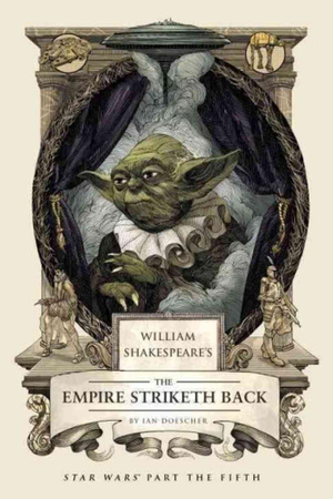 William Shakespeare's The Empire Striketh Back : Star Wars Part the Fifth - Ian Doescher