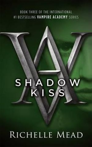 Shadow Kiss : A Vampire Academy Novel : Volume 3 - Richelle Mead