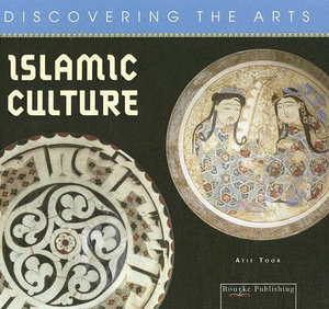 Islamic Culture (Discovering the Arts) Atif Toor