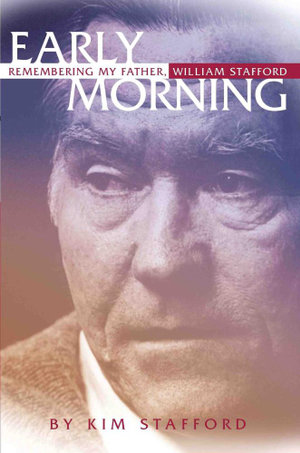 Early Morning : Remembering My Father, William Stafford - Kim Stafford