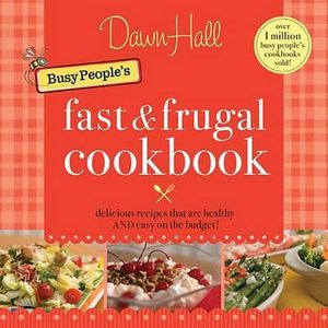 The Busy People's Fast and Frugal Cookbook Dawn Hall
