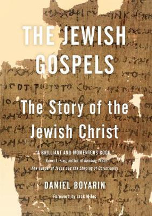 The Jewish Gospels : The Story of the Jewish Christ - Daniel Boyarin