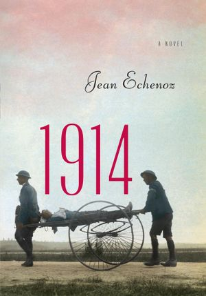 1914 : A Novel - Jean Echenoz