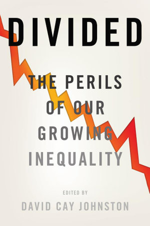 Divided : The Perils of Our Growing Inequality - David Cay Johnston