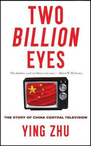 Two Billion Eyes : The Story of China Central Television - Ying Zhu