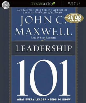 Leadership 101 : What Every Leader Needs to Know - John C Maxwell